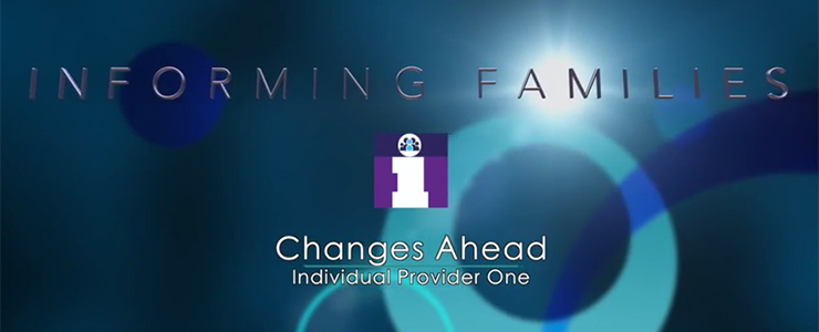 Informing Families Changes Ahead: Individual Provider One
