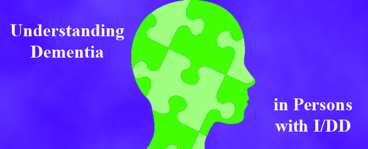 green graphic of a brain with puzzle pieces and text that reads Understanding Dementia in Persons with I/DD