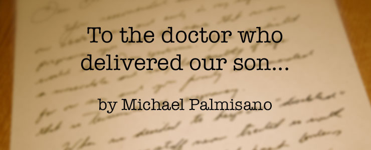 To the doctor who delivered our son, by Michael Palmisano