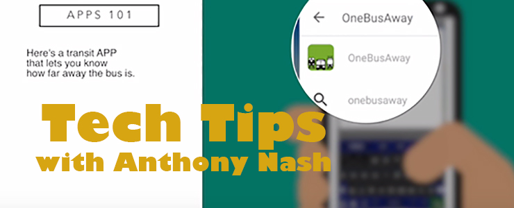 Tech Tips with Anthony Nash, graphic of a smart phone with One Bus Away App
