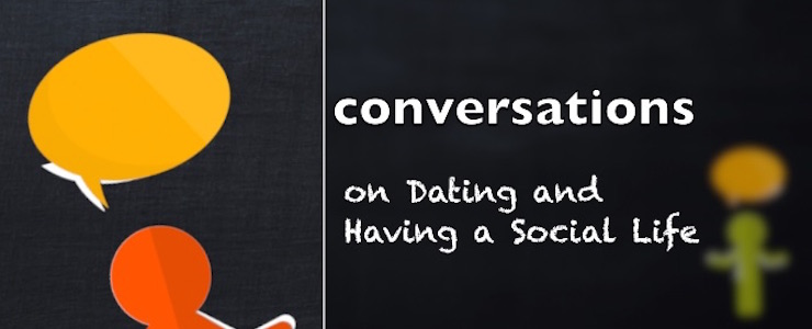 stick figures with speech bubbles. Text reads: conversations on Dating and Having a Social Life