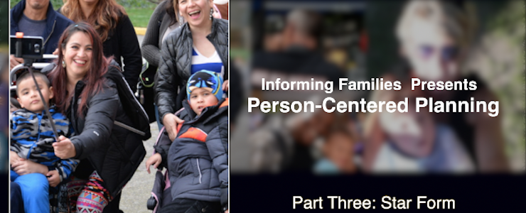 large family taking a selfie, blurred background with text that reads: Informing Families Presents Person-Centered Planning Part 3: Star Form