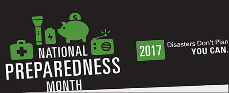 National Preparedness Month 2017. Disasters don't plan. You can.