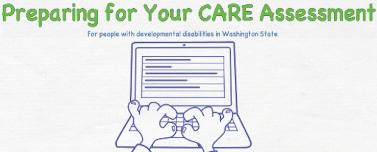 Cartoon image of an open laptop with hands over the keyboard. Title reads: Preparing for your CARE Assessment. For people with developmental disabilities in Washington State.