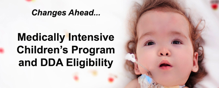 Infant with medical support needs lying against a white background with colored dots. Text reads: Changes ahead for Medically Intensive Children's Program and DDA Eligibility