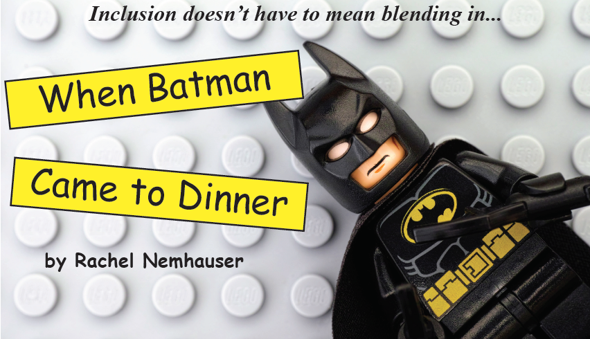 "Lego Batman set against a gray lego board. Subtitle in yellow box with black letters reads, ""Inclusion doesn't have to mean blending in."" Title in yellow box with black letters reads, ""When Batman Came to Dinner"" By Rachel Nemhauser."