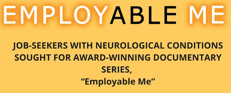 Employable Me. Job Seekers with Neurological Conditions Sought for Award Winning Documentary Series Employable Me.