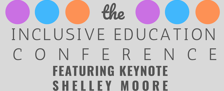 Inclusive Education Conference featuring Shelley Moore.