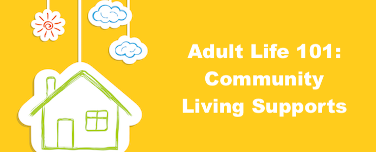 Paper cut out of a house and clouds set against a gold background. Text reads Adult Life 101: Community Living Supports