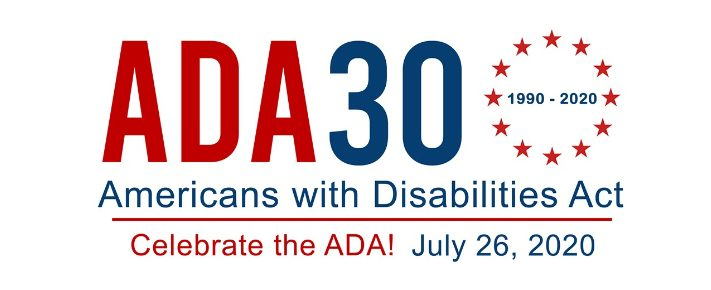 ADA 30 logo in red and blue lettering. Text reads: ADA 30 Americans with Disabilities Act. Celebrate the ADA! 1990-2020.