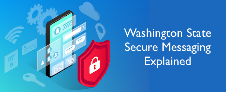 Graphic of a mobile device with communication icons floating frrom screen behind a red security badge with white padlock. Text reads Washington State Secure Messaging Explained.