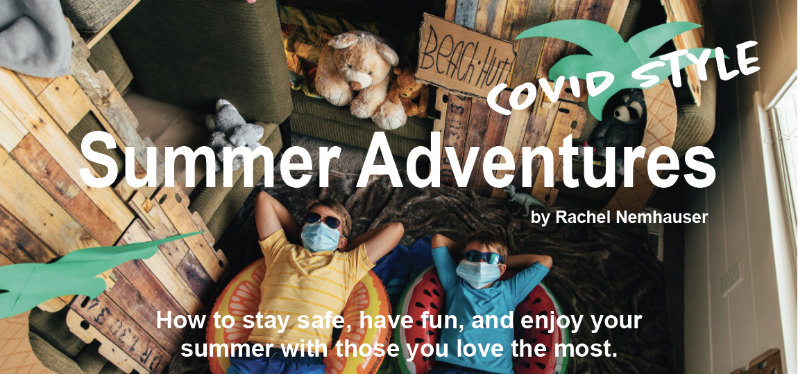 Two youth wearing masks, lying in their living room decorated as summer camp. Title text reads Summer Adventures Covid-Style by Rachel Nemhauser.